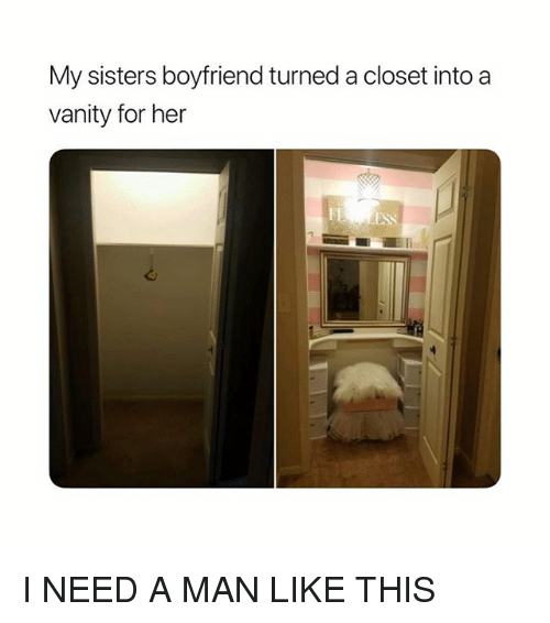 Girl Memes, Boyfriend, and Vanity: My sisters boyfriend turned a closet into a  vanity for her I NEED A MAN LIKE THIS
