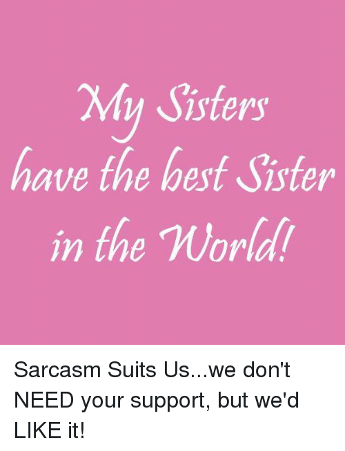 My Sisters Have The Best Sister In The Worldt Sarcasm Suits Uswe Don