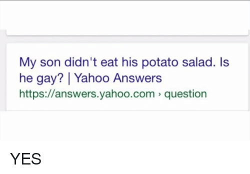 my son didn t eat his potato salad ls he gay i yahoo answers