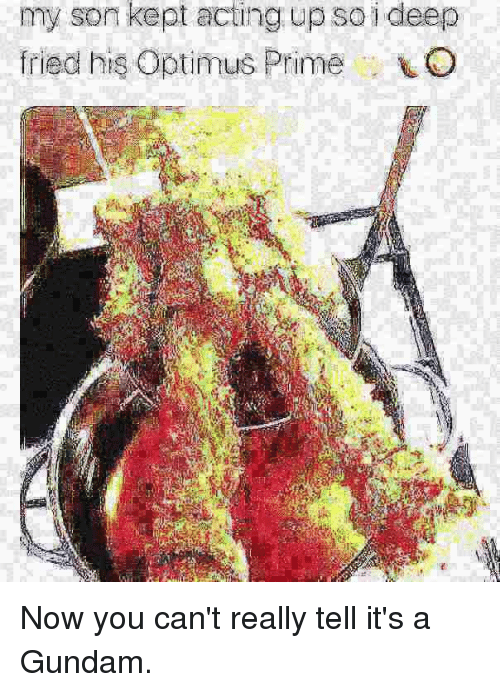 My Son Kept Acting Up So I Deep Fried His Optimus PrimeLO