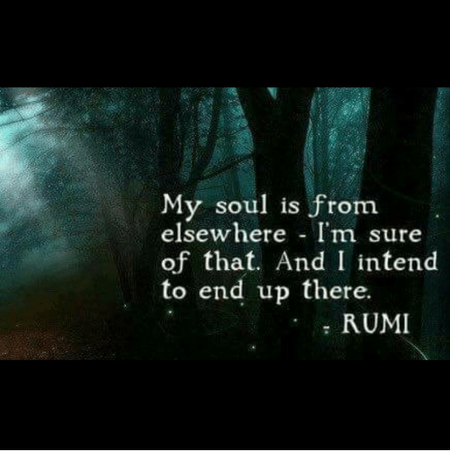 My Soul Is From Elsewhere Im Sure Of That And I Intend To End Up