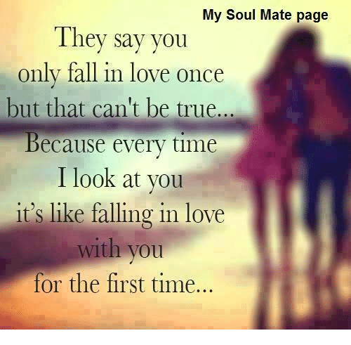 When I First Saw You I Fell In Love Quotes: My Soul Mate Page They Say You Only Fall In Love Once But
