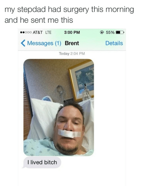 Bitch, At&t, and Today: my stepdad had surgery this morning  and he sent me this  AT&T LTE 3:00 PM  Messages (1) Brent  55%  Details  Today 2:04 PM  I lived bitch