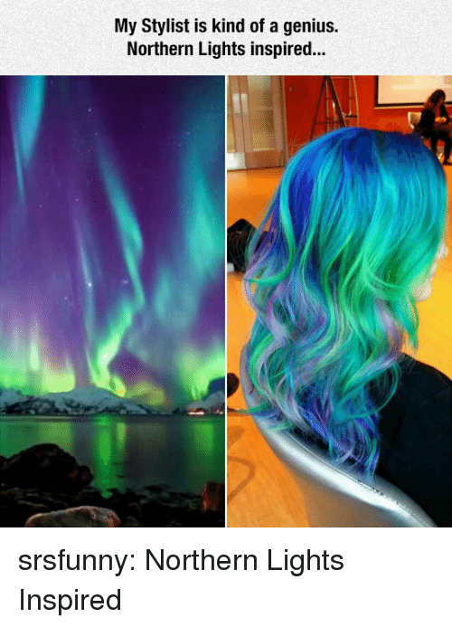 Tumblr, Blog, and Genius: My Stylist is kind of a genius.  Northern Lights inspired... srsfunny:  Northern Lights Inspired