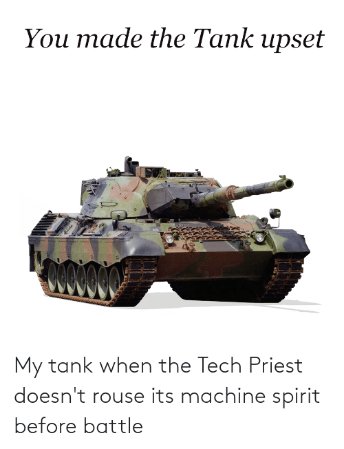 My Tank When the Tech Priest Doesn't Rouse Its Machine ...