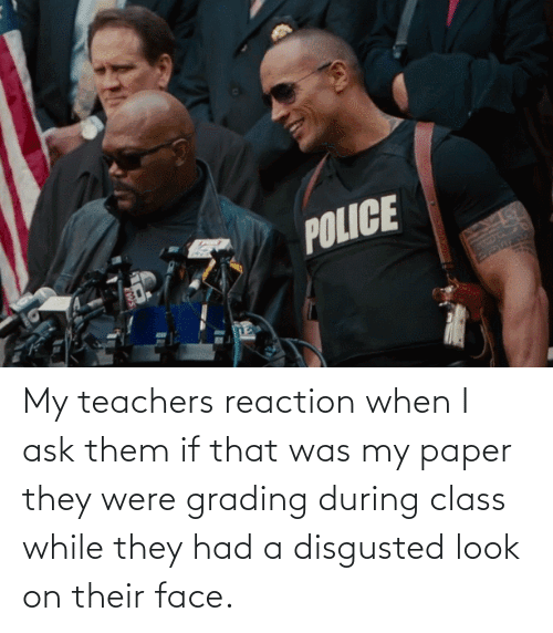 Reactiongifs, Ask, and Class: My teachers reaction when I ask them if that was my paper they were grading during class while they had a disgusted look on their face.