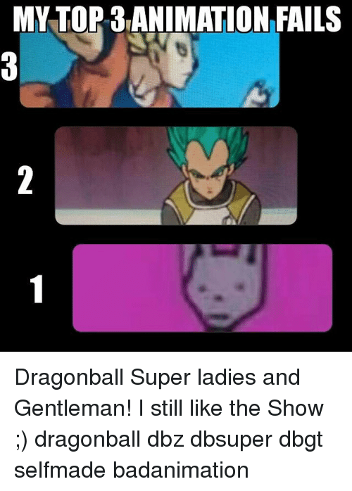 My Top 3 Animation Fails Dragonball Super Ladies And Gentleman I