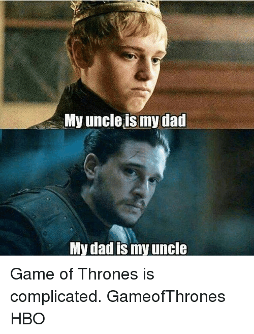 Dad, Game of Thrones, and Hbo: My uncle is my dad  My dad is my uncle Game of Thrones is complicated. GameofThrones HBO