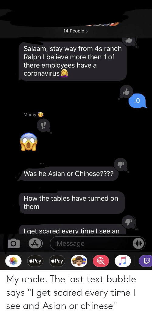 """Asian, Chinese, and Text: My uncle. The last text bubble says """"I get scared every time I see and Asian or chinese"""""""