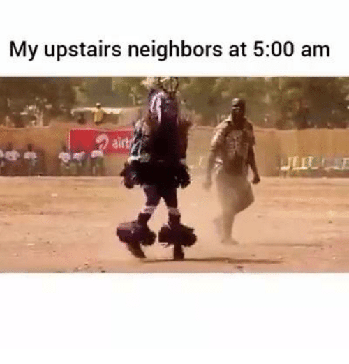 my upstairs neighbors at 5 00 am 8345785 ✅ 25 best memes about upstairs neighbors upstairs neighbors memes