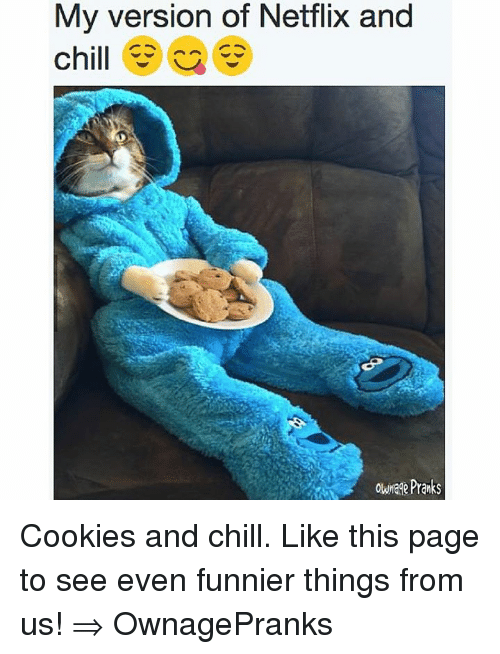 My Version of Netflix and Chill Owmade Pranks Cookies and Chill Like