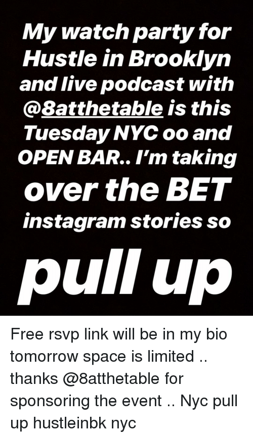 Instagram, Memes, and Party: My watch party for  Hustle in Brooklyn  and live podcast with  @8atthetable is this  Tuesday NYC oo and  OPEN BAR.. I'm taking  over the BET  instagram stories so Free rsvp link will be in my bio tomorrow space is limited .. thanks @8atthetable for sponsoring the event .. Nyc pull up hustleinbk nyc