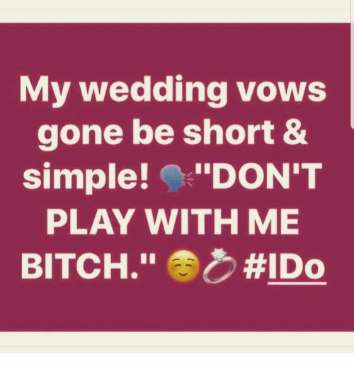 Simple Wedding Vows.My Wedding Vows Gone Be Short Simple Don T Play With Me