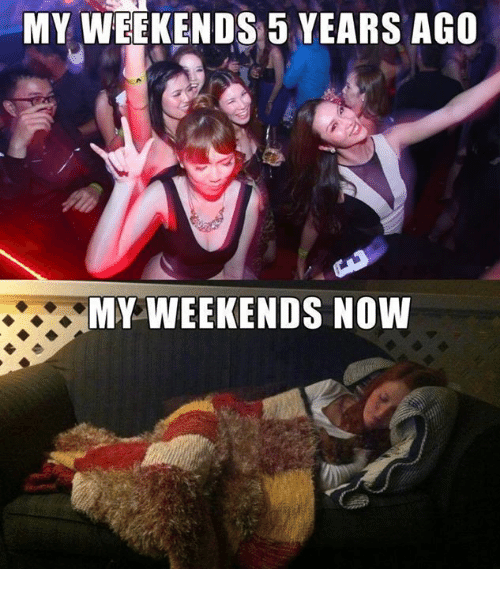 Memes, 🤖, and Now: MY WEEKENDS 5 YEARS AGO  MY WEEKENDS NOW