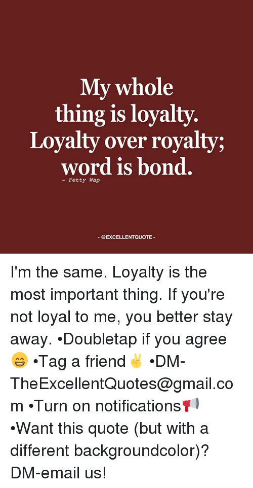 My Whole Thing Is Loyalty Loyalty Over Royalty Word Is Bond Fetty