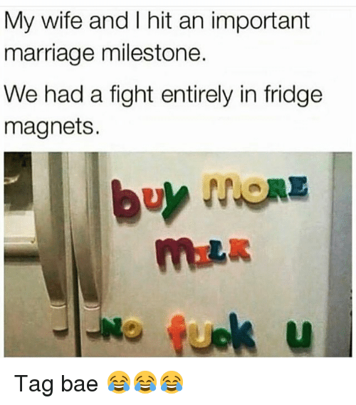 Bae, Funny, and Marriage: My wife and I hit an important  marriage milestone.  We had a fight entirely in fridge  magnets. Tag bae 😂😂😂