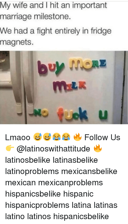 Latinos, Marriage, and Memes: My wife and I hit an important  marriage milestone.  We had a fight entirely in fridge  magnets.  fuok u  LI Lmaoo 😅😅😂😂 🔥 Follow Us 👉 @latinoswithattitude 🔥 latinosbelike latinasbelike latinoproblems mexicansbelike mexican mexicanproblems hispanicsbelike hispanic hispanicproblems latina latinas latino latinos hispanicsbelike