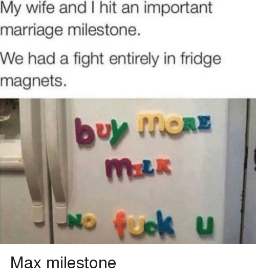Marriage, Wife, and Fight: My wife and I hit an important  marriage milestone.  We had a fight entirely in fridge  magnets.  fuok u  LI Max milestone