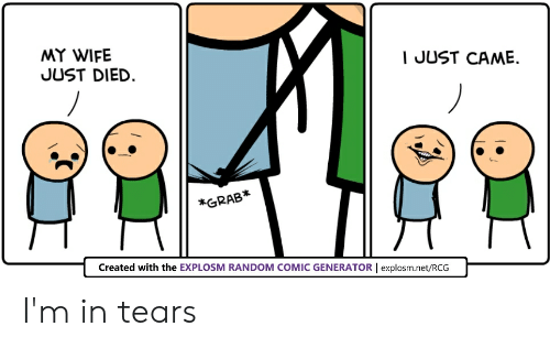 MY WIFE I JUST CAME JUST DIED *GRAB* Created With the EXPLOSM RANDOM