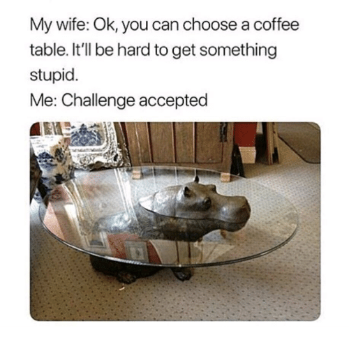 Coffee, Wife, And Accepted: My Wife: Ok, You Can Choose A