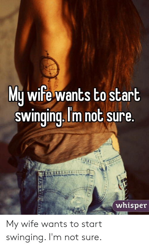 My Wife Wants To Start Swinging Im Not Sure Whisper My Wife