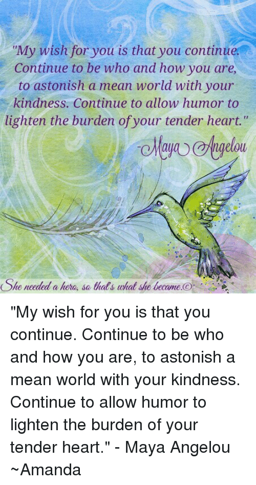 My Wish For You Is That You Continu Continue To Be Who And How You
