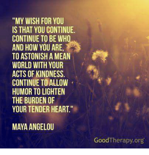 My Wish For You Is That You Continue Continue To Be Who And How You