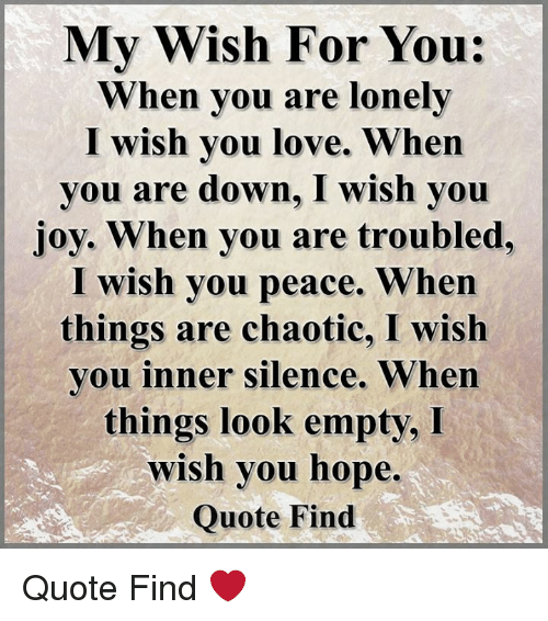My Wish For You When You Are Lonely I Wish You Love When You Are