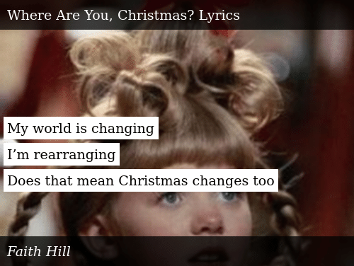 Where Are You Christmas Lyrics.My World Is Changing I M Rearranging Does That Mean