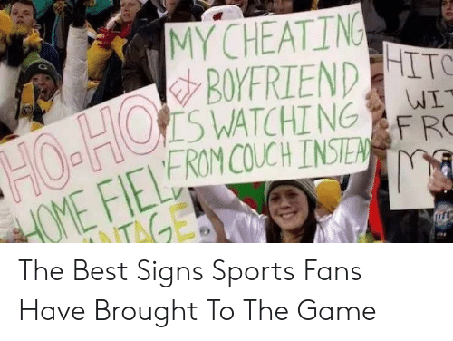 Sports, The Game, and Best: MYCHEATIN  WI  LOTSWATCHINGR The Best Signs Sports Fans Have Brought To The Game