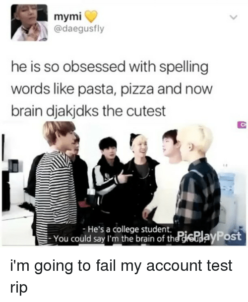 Bts, Pasta, and Student: mymi  @daegusfly  he is so obsessed with spelling  words like pasta, pizza and now  brain diakidks the cutest  He's a college student.  E-You could say I'm the brain of theRjeEdayPost i'm going to fail my account test rip