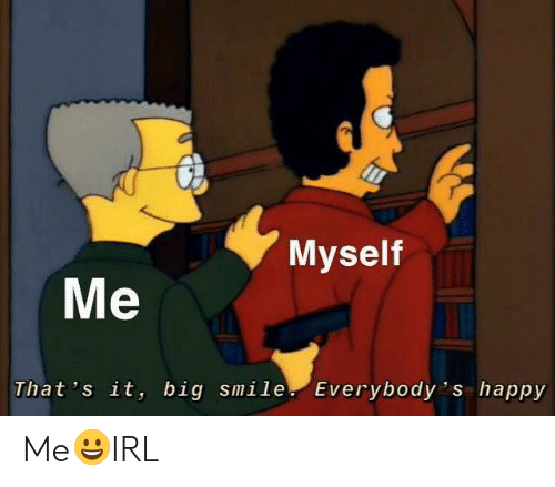 Happy, Smile, and Big: Myself  Me  That 's it, big smile. Everybody 's happy Me😀IRL