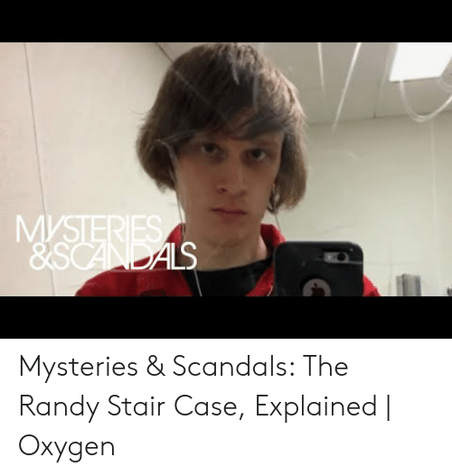 MYSTER LS Mysteries & Scandals the Randy Stair Case Explained