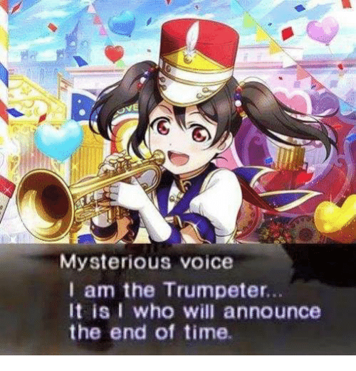 Time, Voice, and Who: Mysterious voice  I am the Trumpeter...  It is I who will announce  the end of time