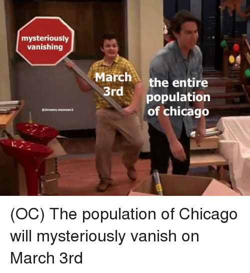 Chicago, Reddit, and Vanish: mysteriously  vanishing  March the entire  population  of chicago  ddreams.memesv2  1: