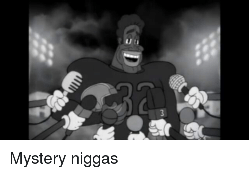 Memes, Mystery, and 🤖: Mystery niggas