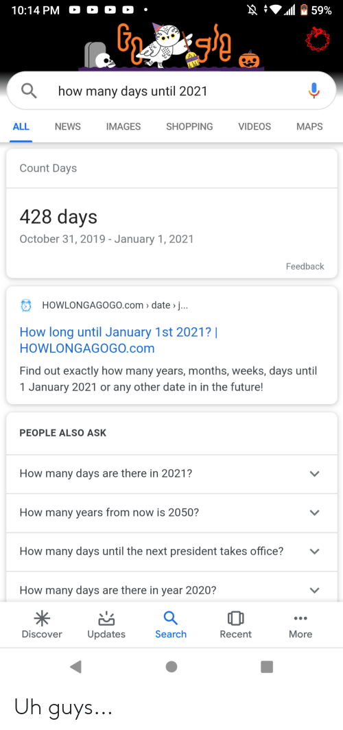 N 1014 Pm C O O 59 How Many Days Until 2021 Videos All News Images Shopping Maps Count Days 428 Days October 31 2019 January 1 2021 Feedback Howlongagogocom Date J