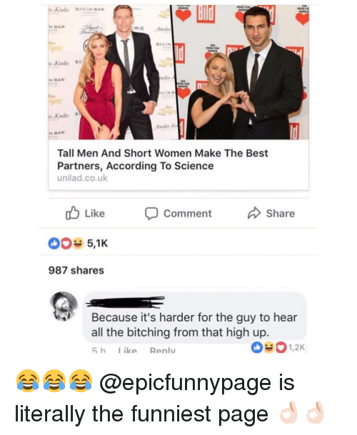 Memes, Best, and Science: N BAR  Absukv  SEVEN  BAR  Kudo  N BAR  Tall Men And Short Women Make The Best  Partners, According To Science  unilad.co.uk  Like  Share  Comment  987 shares  Because it's harder for the guy to hear  all the bitching from that high up.  5 h ike Renlv  1,2K 😂😂😂 @epicfunnypage is literally the funniest page 👌🏻👌🏻