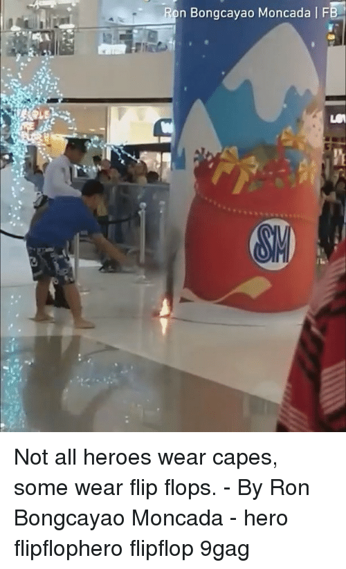 9gag, Memes, and Heroes: n Bongcayao Moncada | F  SV Not all heroes wear capes, some wear flip flops. - By Ron Bongcayao Moncada - hero flipflophero flipflop 9gag