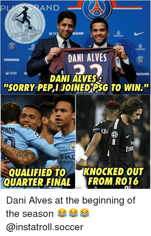 """Memes, Soccer, and Sorry: N D  G0000  REAL MADRIDISA  Emirates  Emir?  Emirates  DANI ALVES  QNB  DANI ALVES  """"SORRY-PEP,I JOINED  G TO WIN.""""  ly  Emir  HAT  RWAYS  QUALIFIED TO KNOCKED OUT  QUARTER,FINAL FROM RO16 Dani Alves at the beginning of the season 😂😂😂 @instatroll.soccer"""