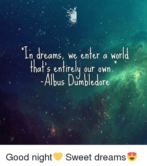 N Dreams We Enter A World Thats Entirely Our Own Albus Dumbledore
