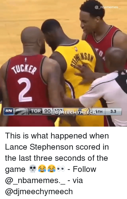 Lance Stephenson, Memes, and The Game: @_n  memes.  UCKEP  2  TH 3.3  SN  ODIMEECHYMEECH This is what happened when Lance Stephenson scored in the last three seconds of the game 💀😂😂👀 - Follow @_nbamemes._ - via @djmeechymeech