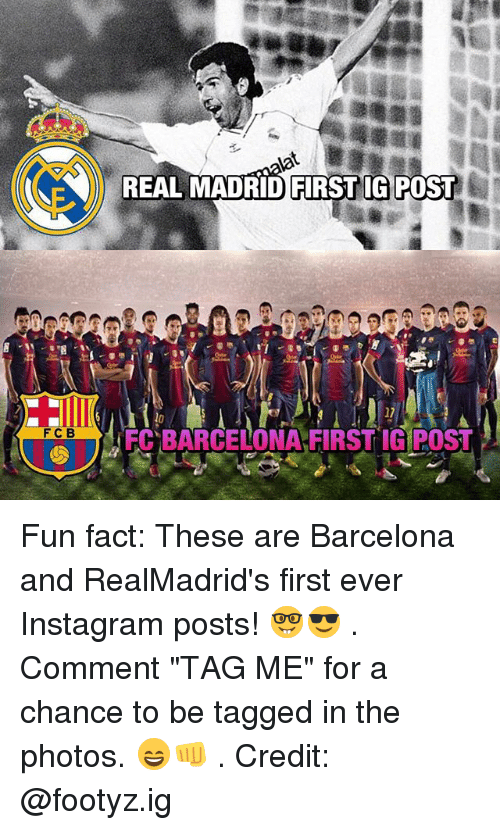 """Barcelona, Instagram, and Memes: N REAL MADRID FIRST IG  POST  FC B  FC BARCELONA FIRSTIG POST Fun fact: These are Barcelona and RealMadrid's first ever Instagram posts! 🤓😎 . Comment """"TAG ME"""" for a chance to be tagged in the photos. 😄👊 . Credit: @footyz.ig"""
