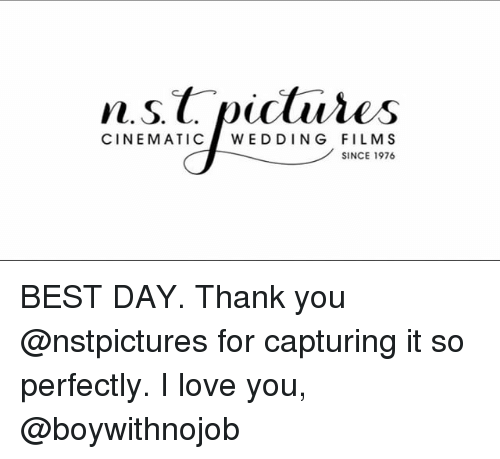 Love, I Love You, and Thank You: n.s.tpictures  CINEMATICWEDDING FILMS  SINCE 1976 BEST DAY. Thank you @nstpictures for capturing it so perfectly. I love you, @boywithnojob