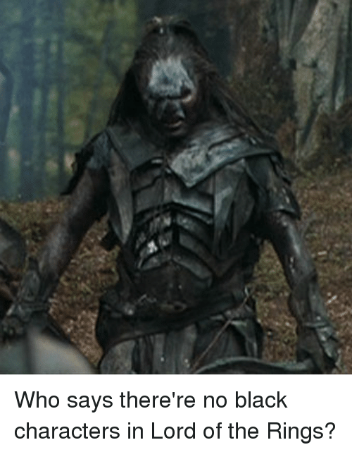 The Ring, Black, and Blacked: N. Who says there're no black characters in Lord of the Rings?