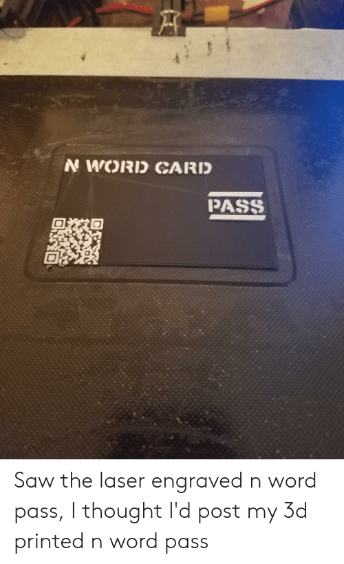N WORD CARID PASS Saw the Laser Engraved N Word Pass I