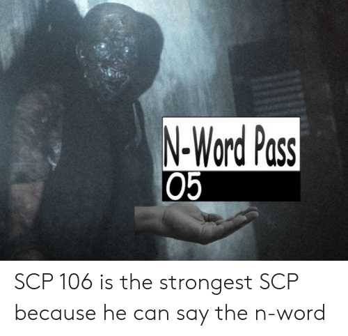 N-Word Pass 05 SCP 106 Is the Strongest SCP Because He Can
