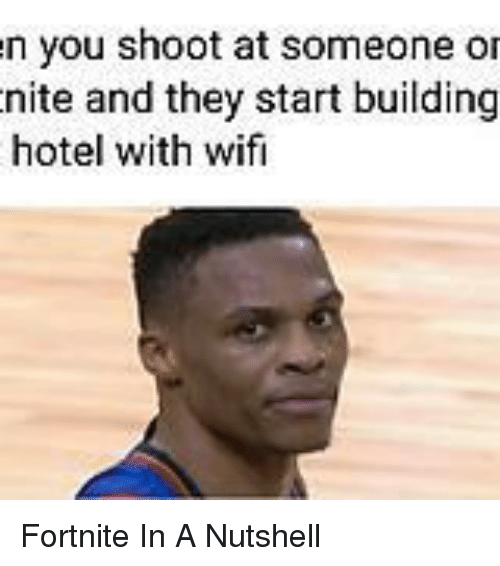 Hotel, Wifi, and They: n you shoot at someone or  nite and they start building  hotel with wifi Fortnite In A Nutshell
