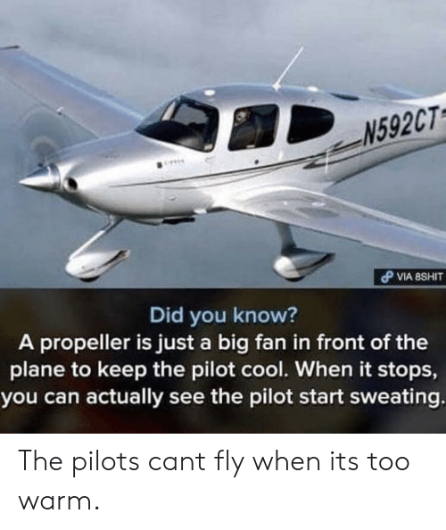 Cool, Big, and Can: N592CT  Did you know?  A propeller is just a big fan in front of the  plane to keep the pilot cool. When it stops,  you can actually see the pilot start sweating The pilots cant fly when its too warm.