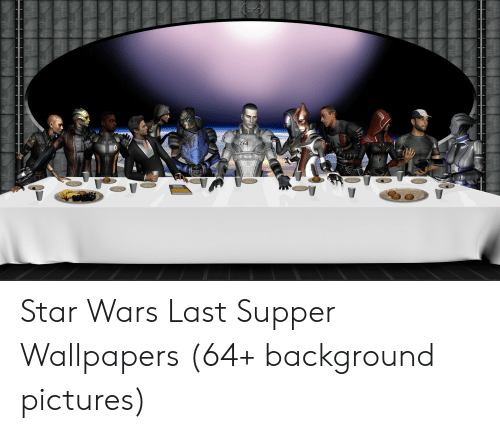 n7 star wars last supper wallpapers 64 background pictures 50217339